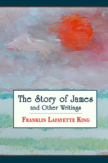 The Story of James and Other Writings by Franklin Lafayette King